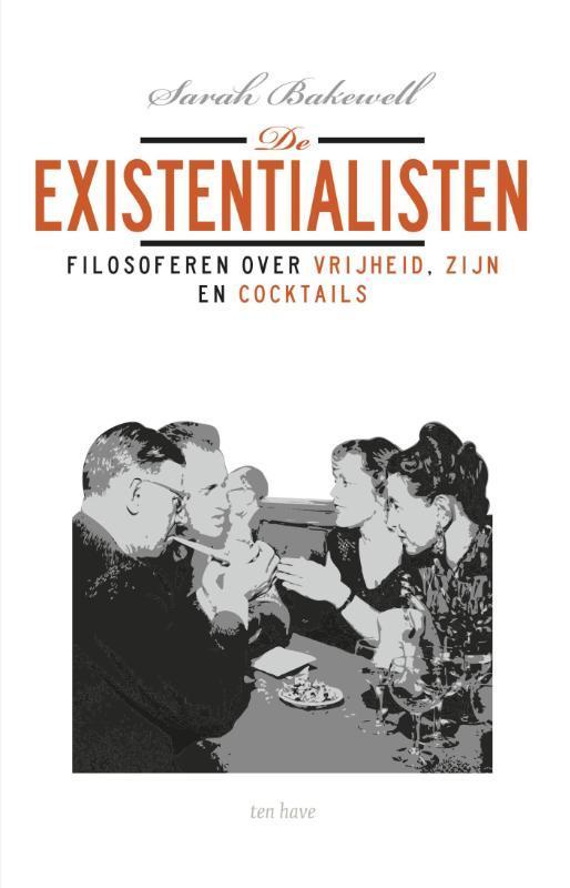 De existentialisten. Filosoferen over vrijheid, zijn, en cocktails