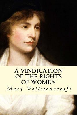 """mary wollstonecraft a vindication of the rights of women thesis A vindication of the rights of woman: with strictures on political and moral subjects : mary wollstonecraft : published in 1792, a vindication of the rights of woman was the first great feminist treatise wollstonecraft preached that intellect will always govern and sought """"to persuade women to endeavour to acquire strength, both of mind and body, and to convince them that the soft phrases."""