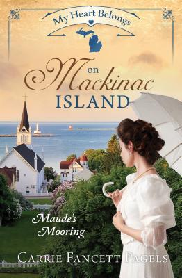 My Heart Belongs on Mackinac Island by Carrie Fancett Pagels
