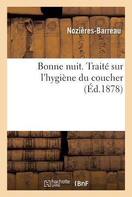 Bonne Nuit. Traita(c) Sur L'Hygia]ne Du Coucher