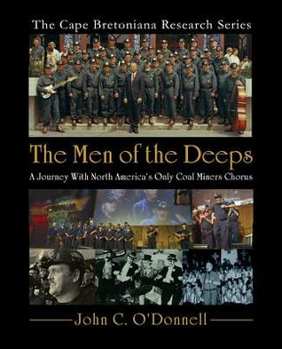 The Men of the Deeps: A Journey with North America's Only Coal Miners Chorus