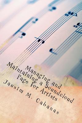 Managing and Maintaining a Soundcloud Page for Musicians: A Beginner's Journal for Musical Artists Who do Their Own Soundcloud and Social Media Promotion
