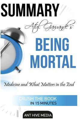 Summary Atul Gawande's Being Mortal: Medicine and What Matters in the End
