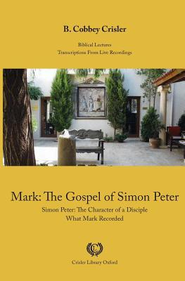 Mark: The Gospel of Simon Peter: Simon Peter: The Character of a Disciple - What Mark Recorded