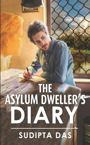 The Asylum Dweller's Diary by Sudipta   Das