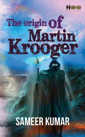 The Origin Of Martin Krooger by Sameer Kumar