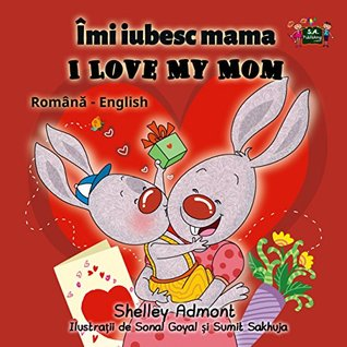 I Love My Mom (romanian english, romanian fairy tales, children's books in romanian, romanian baby books, Children's Romanian book, romanian kids) (Romanian English Bilingual Collection)