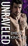 Unraveled by Emilia Kincade