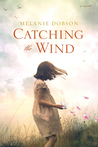 Catching the Wind by Melanie Dobson