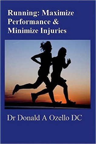 Running: Maximize Performance & Minimize Injuries: A Chiropractor's Guide to Minimizing the Potential for Running Injuries