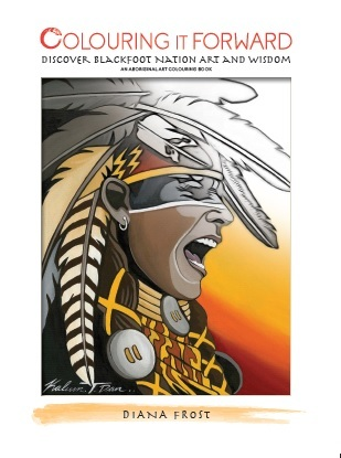 Colouring It Forward - Discover Blackfoot Nation Art and Wisdom: An Aboriginal Art Colouring Book