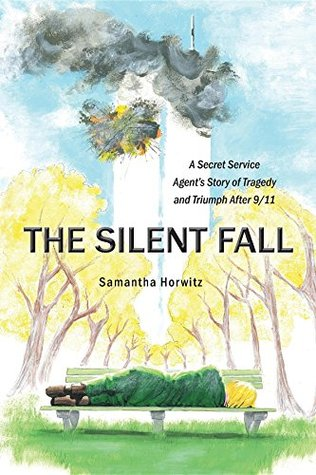 The Silent Fall: A Secret Service Agent's Story of Tragedy and Triumph After 9/11