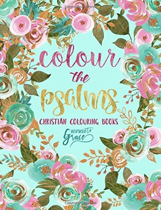 Colour The Psalms: Inspired To Grace: Christian Colouring Books: Day & Night (Inspirational Colouring Books for Grown-Ups)