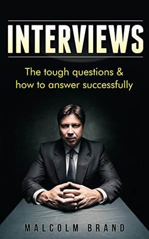 Interviews: The Tough Questions & How To Answer Successfully (Helpful Guides Book 1)