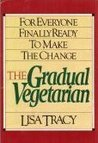 The Gradual Vegetarian. For Everyone Finally ready to make the Change