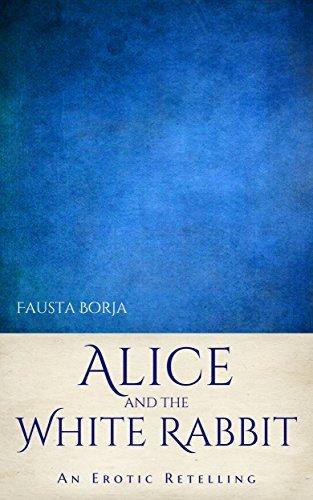 Alice and the White Rabbit: An Erotic Retelling (Erotic Adventures of Alice in Wonderland Book 1)