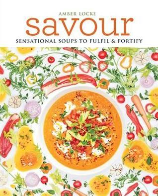 Savour : Sensational Soups to Fulfil & Fortify