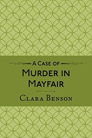 Mystery review: 'A Case of Murder in Mayfair' by Clara Benson