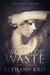 Worth of Waste (DeLuca Duet,#2) by Bethany-Kris