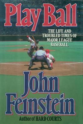 Play Ball The Life and Troubled Times of Major League Baseball