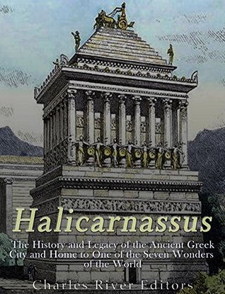 Halicarnassus: The History and Legacy of the Ancient Greek City and Home to One of the Seven Wonders of the World