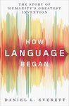 Book cover for How Language Began: The Story of Humanity's Greatest Invention