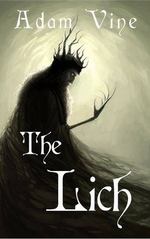 The Lich: Or, the Confessions of a Witch-King
