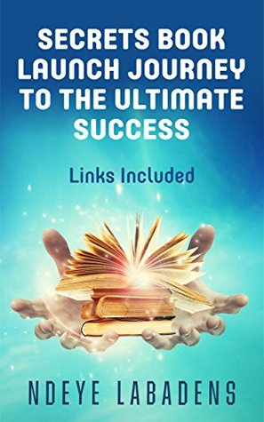 Secrets Book Launch Journey to the Ultimate Success Book 2 Links Included (Secrets of Success)