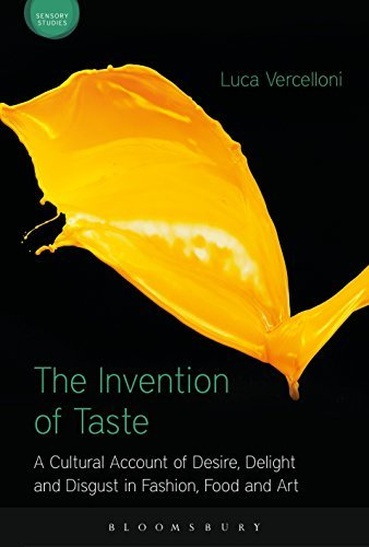 The Invention of Taste: A Cultural Account of Desire, Delight and Disgust in Fashion, Food and Art (Sensory Studies Series)