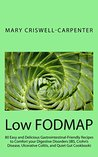 Low FODMAP: LOW-FODMAP DIET COOKBOOK -80 EASY AND DELICIOUS GASTROINTESTINAL-FRIENDLY RECIPES TO COMFORT YOUR DIGESTIVE DISORDERS (THE IBS, QUIET GUT, ULCERATIVE COLITIS, CROHN'S DISEASE COOKBOOK)