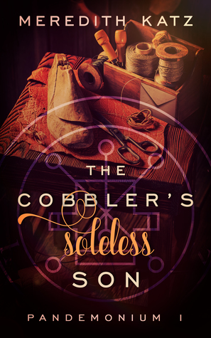 The Cobbler's Soleless Son by Meredith Katz