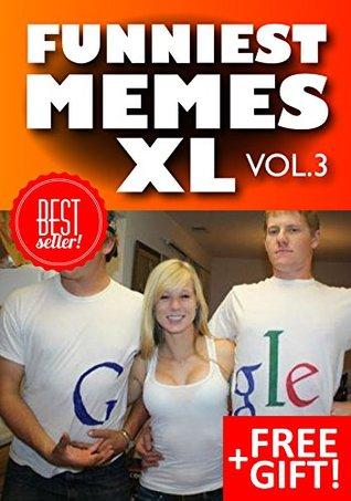 Memes: Hilarious Memes, XL Collection (Ultimate Funny Memes Book 75)(Memes, Memes XL, Memes For Kids, Cat Memes, Funny fails, Photoshop fails, Texting fails, Ultimate memes) (Free Memes)
