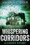 Whispering Corridors by Ambrose Ibsen