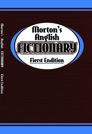 Morton's Anglish Fictionary; Fierst Endition by Morton Benning