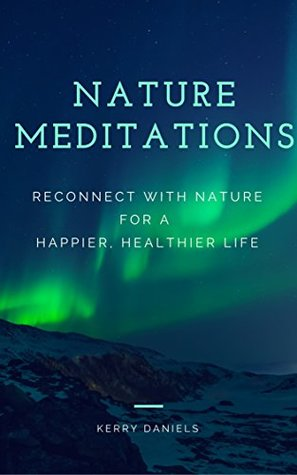 Nature Meditations: Reconnect With Nature for a Happier, Healthier Life