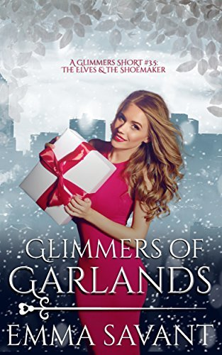 Glimmers of Garlands: A Glimmers Short Story #3.5: The Elves & the Shoemaker