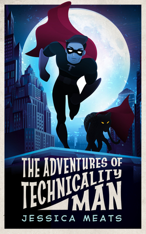 The Adventures of Technicality Man by Jessica Meats