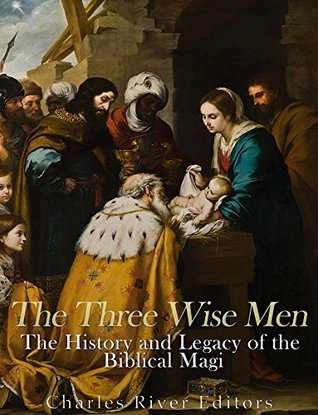 The Three Wise Men: The History and Legacy of the Biblical Magi