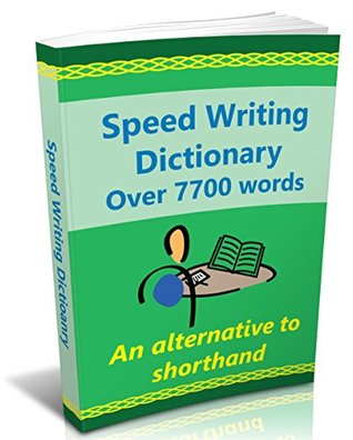 Speed Writing Dictionary- over 7700 words, an alternative to shorthand.: The Bakerwrite system for faster note taking and dictation. Including all 4000 of the most common words in English.