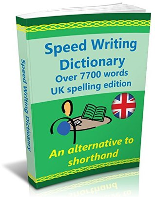 Speed Writing Dictionary, UK spelling edition - over 7700 words an alternative to shorthand.: The Bakerwrite system for faster note taking and dictation. Including all 4000 of the most common words.