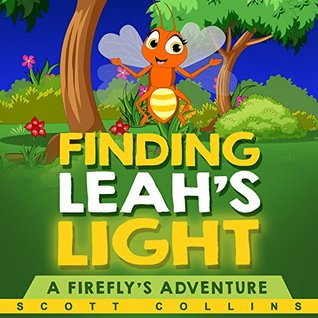 Children's Books: FINDING LEAH'S LIGHT (Books for Kids, Bedtime Story, Picture Book about a Firefly's Missing Light in the Insect World): A Firefly's Adventure