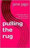 Pulling The Rug: A Sideways Glance At Life In Short Fiction and Verse