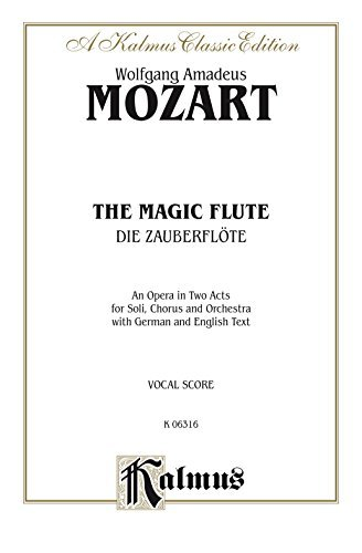 The Magic Flute (Die Zauberflöte), An Opera in Two Acts: For Solo, Chorus and Orchestra with German and English Text (Vocal Score): 0 (Kalmus Edition)