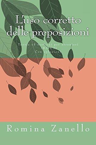 L'uso corretto delle preposizioni: Teoria ed esercizi di livello medio-avanzato (B2-C2) Con soluzioni (Italiano Facile)