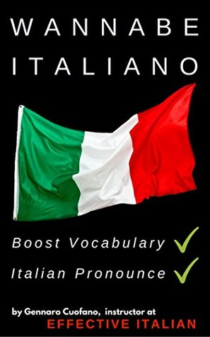 Wannabe Italiano | Italian Language Mastering: Top Among Italian Books to Learn Italian Language (Effective Italian for Dummies Book 1)