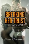 Erotica: Breaking Her Trust (New Adult Romance Multi Book Mega Bundle Erotic Sex Tales Taboo Box Set)(New Adult Erotica, Contemporary Coming Of Age Fantasy, Fetish)