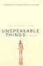 Unspeakable Things a novel