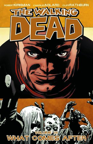 The Walking Dead, Vol. 18: What Comes After(The Walking Dead 18)