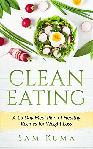 Clean Eating: A 15 Day Meal Plan of Healthy Recipes for Weight Loss