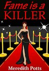 Fame is a Killer by Meredith Potts